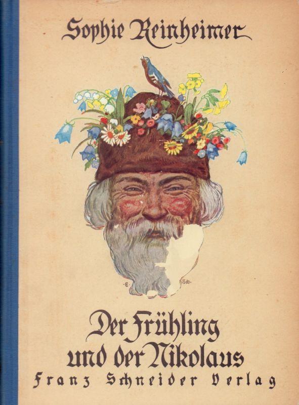 Reinheimer, Sophie. Der Frühling und der Nikolaus. Mit Buchschmuck von Erich Schütz. 6.-10. Tsd.