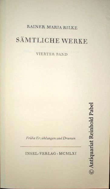 Rilke, Rainer Maria. Sämtliche Werke. BAND 4 (von 6) apart: Frühe Erzählungen und Dramen. (Hrsg. vom Rilke-Archiv. In Verbindung mit Ruth Sieber-Rilke besorgt von Ernst Zinn). (11. Tsd.).