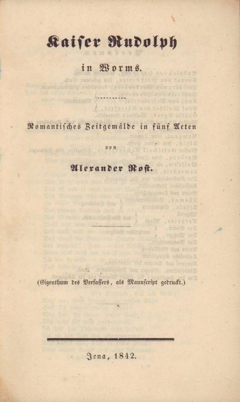 Kaiser Rudolph in Worms. Romantisches Zeitgemälde in fünf Acten. (Als Manuscript gedruckt).