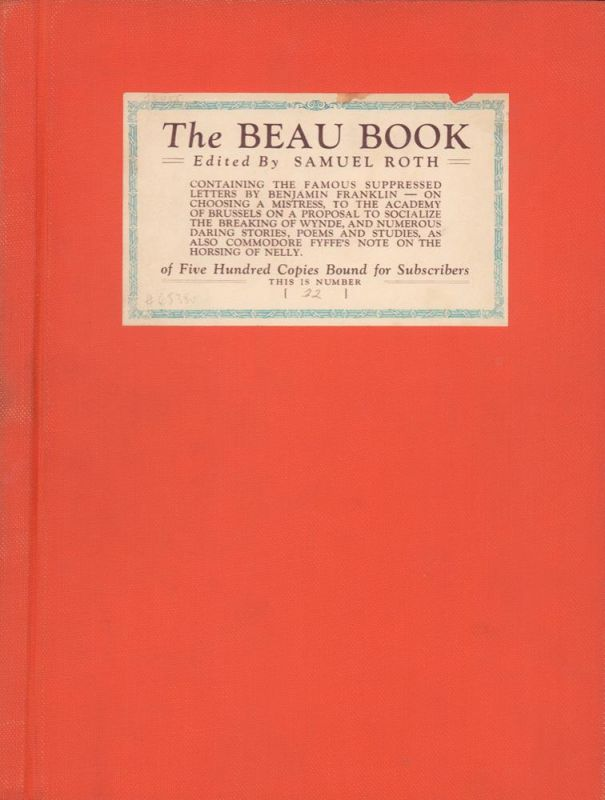 The Beau Book. Edited by Samuel Roth. Containing the famous suppressed letters by Benjamin Franklin - On choosing a mistress, to the Academy of Brussels on a proposal to socialize the breaking of wynde, and numerous daring stories, poems and studies, as a