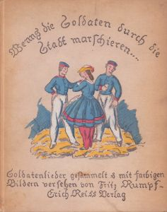 """""""Wenns die Soldaten durch die Stadt marschieren..."""". Soldatenlieder, gesammelt u. mit neunzehn vielfarbigen handkolorierten, ganzseitigen Bildern versehen. 2. Aufl. (3.-7. Tsd.)."""