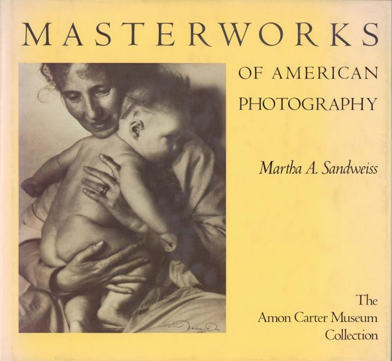 Sandweiss, Martha A.. Masterworks of American photography. The Amon Carter Museum Collection.