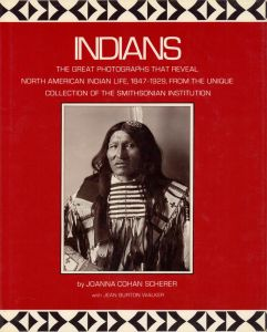Indians. The great photographs that reveal North American Indian life, 1847-1929, from the unique collection of the Smithsonian Institution.