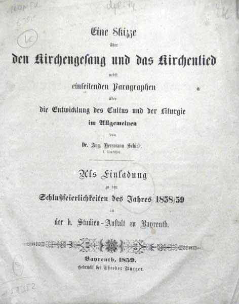 Eine Skizze über den Kirchengesang und das Kirchenlied. nebst einleitenden Paragraphen über die Entwicklung des Cultus und der Liturgie im Allgemeinen. Als Einladung zu den Schlußfeierlichkeiten des Jahres 1858/59 an der k. Studien-Anstalt zu Bayreuth.