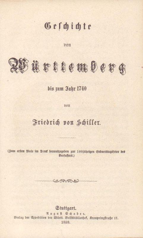 Schiller, Friedrich v. (zugeschrieben) [Schott, J. G.]. Geschichte von Württemberg bis zum Jahr 1740. Zum ersten Male im Druck hrsg. zur 100jährigen Geburtsfeier des Verfassers.