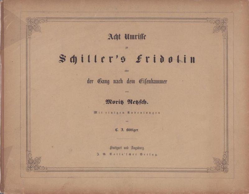 Schiller, Friedrich. -. Acht Umrisse zu Schiller's Fridolin oder der Gang nach dem Eisenhammer von Moritz Retzsch. Mit einigen Andeutungen von Carl August Böttiger.