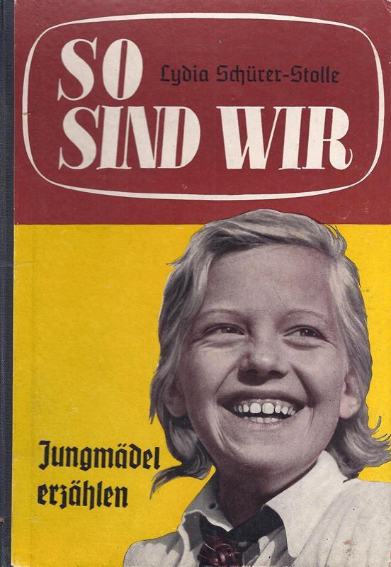 Schürer-Stolle, Lydia (Hrsg.). So sind wir. Jungmädel erzählen. (56.-80. Tsd.).