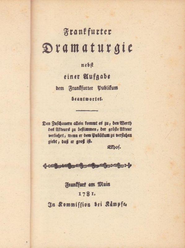 Frankfurter Dramaturgie. nebst einer Aufgabe dem Frankfurter Publikum beantwortet. [Reprint (= Manuldruck) der Ausgabe] Frankfurt am Main. In Kommission bei Kämpfe, 1781. (Nachwort von Wilhelm Pfeiffer-Belli).