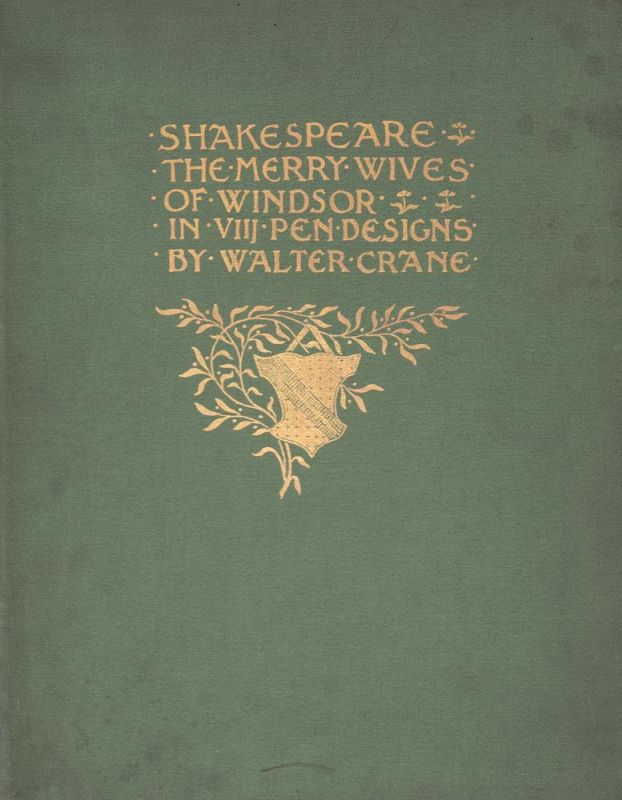 Shakespeare, William. Shakespeare's comedy of the Merry Wives of Windsor presented in eight pen designs by Walter Crane. Engraved & printed by Duncan C. Dallas. 1894.