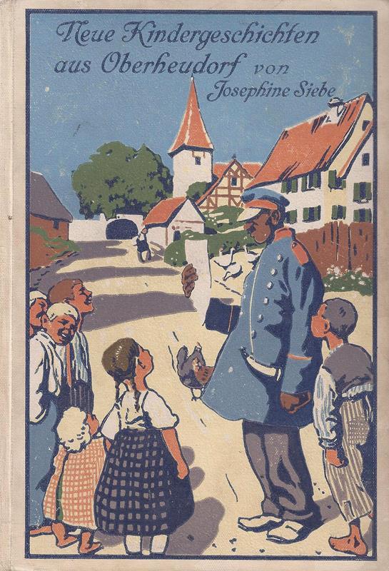 Siebe, Josephine. Neue Kindergeschichten aus Oberheudorf. Fünfzehn heitere Erzählungen . Mit vier farbigen Vollbildern und zahlreichen Textillustrationen von Carl Schmauk.