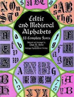 Solo, Dan X.. Celtic and Medieval Alphabets. 53 Complete Fonts. Selected and arranged by Dan X. Solo from the Solotype Typographers Catalog.
