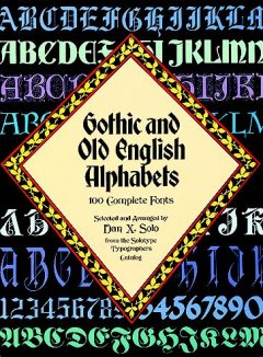 Solo, Dan X.. Gothic and Old English Alphabets. 100 Complete Fonts from the Solotype Typographers Catalog.