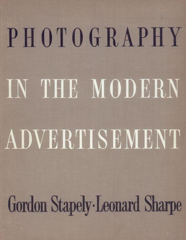 Stapely, Gordon / Sharpe, Leonard. Photography in the modern advertisement.