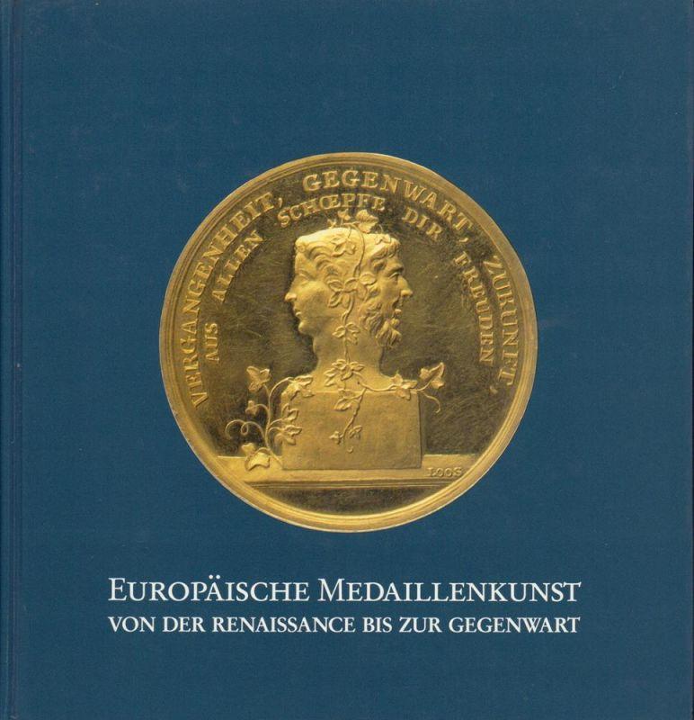 Europäische Medaillenkunst von der Renaissance bis zur Gegenwart. (Geleitwort von Werner Knopp).