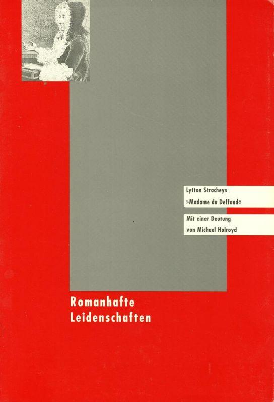 """Strachey, Lytton. -. Romanhafte Leidenschaften!. Lytton Stracheys """"Madame du Deffand"""". Aus dem Engl. v. Helene Weyl. Mit einer Deutung von Michael Holroyd."""