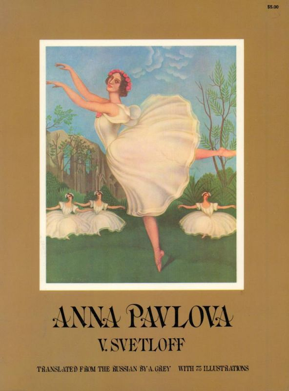 Svetloff, V. [Valerian]. Anna Pavlova. Translated from the Russian by A. Grey. (Unabridged republication).