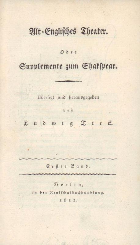 Tieck, Ludwig. -. Alt-Englisches Theater. Oder Supplemente zum Shakspear (sic). Übersezt und herausgegeben von Ludwig Tieck. 2 Bde. (in 1).