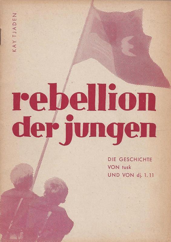 Tjaden, Kay [Tjaden, Karl Hermann]. Rebellion der Jungen. Die Geschichte von tusk und von dj. 1.11.