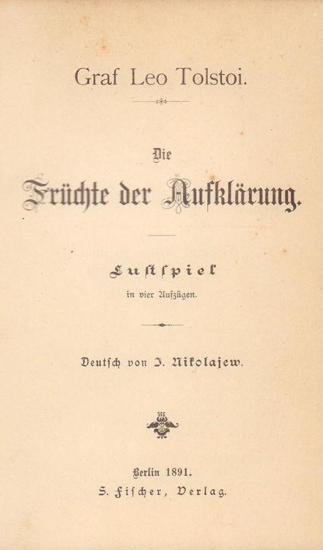 Tolstoi, Leo. Die Früchte der Aufklärung. Lustspiel in vier Aufzügen. Deutsch von J. Nikolajew.