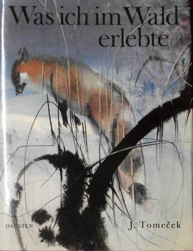 Tomecek, Jaromír. Was ich im Wald erlebte. (Übersetzung aus dem Tschechischen von Günther Jarosch).