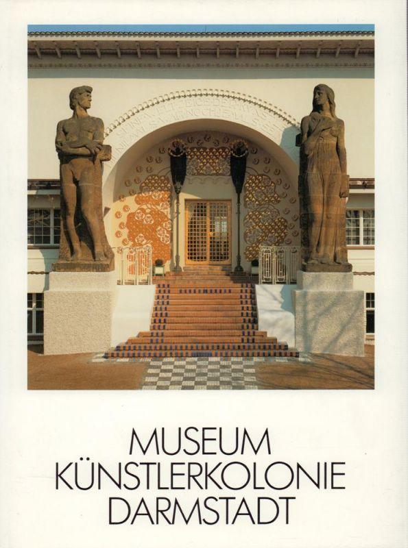 Museum Künstlerkolonie Darmstadt. [(Ausstellungskatalog). Hrsg. vom Institut Mathildenhöhe, Darmstadt].