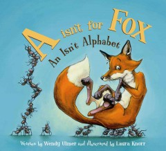 A Isn't for Fox. An Isn't Alphabet.