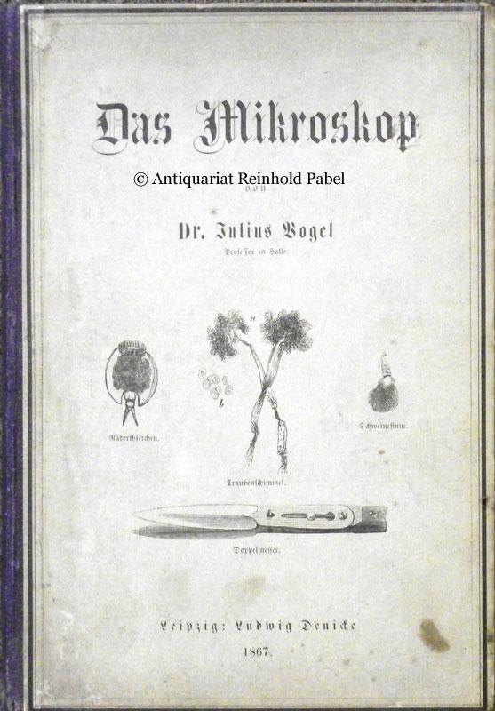 Das Mikroskop. Ein Mittel der Belehrung und Unterhaltung für Jedermann sowie des Gewinns für Viele.