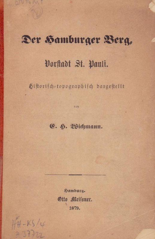 Wichmann, E. H.. Der Hamburger Berg. Vorstadt St. Pauli. Historisch-topographisch dargestellt.