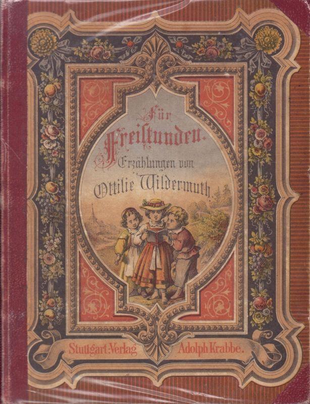 Wildermuth, Ottilie. Für Freistunden. Erzählungen für die Jugend. Mit 6 Stahlstichen nach Originalzeichnungen von Julius Schnorr [von Carolsfeld]. 2., durchges. Aufl.