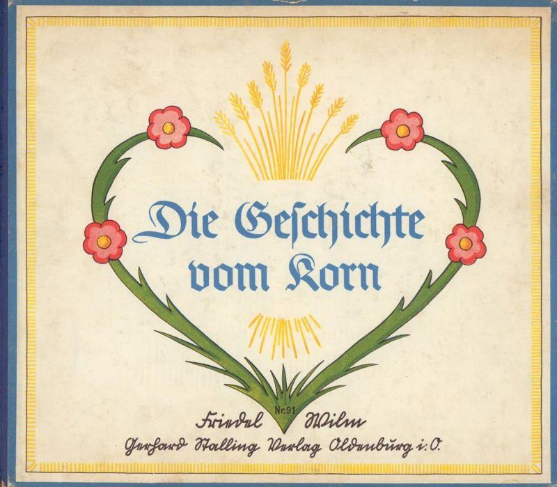 Wilm, Friedel. Die Geschichte vom Korn. [Illustrationen u. Verse von Friedel Wilm].