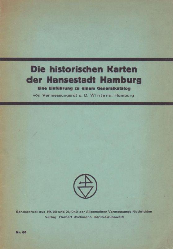 Winters, Emil. Die historischen Karten der Hansestadt Hamburg. Eine Einführung zu einem Generalkatalog.