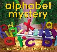 Wood, Audrey u. Wood, Bruce (Ill.). Alphabet Mystery.