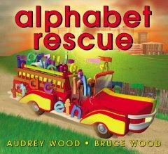 Wood, Audrey u. Wood, Bruce Robert (Ill.). Alphabet Rescue.