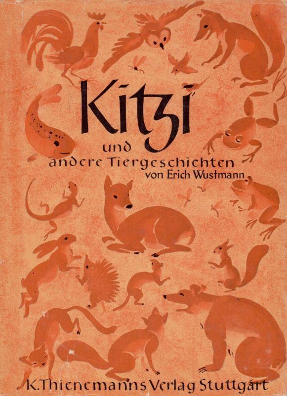 Wustmann, Erich. Kitzi und andere Tiergeschichten. Zeichnungen von Christoff Schellenberger. 1.-10. Tsd.
