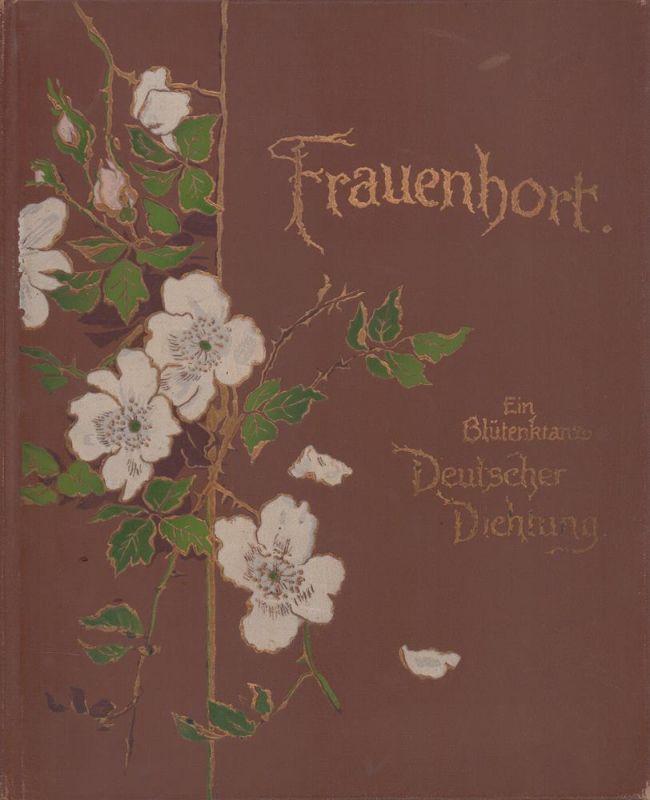 Frauenhort. Ein Blütenkranz deutscher Dichtung für Frauen und Jungfrauen.
