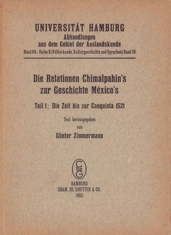 Die Relationen Chimalpahin's zur Geschichte México's. Teil 1 (von 2) apart : Die Zeit bis zur Conquista 1521. Text hrsg. von Günter Zimmermann. 0