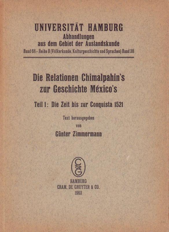 Zimmermann, Günter (Hrsg.). Die Relationen Chimalpahin's zur Geschichte México's. Teil 1 (von 2) apart : Die Zeit bis zur Conquista 1521. Text hrsg. von Günter Zimmermann.
