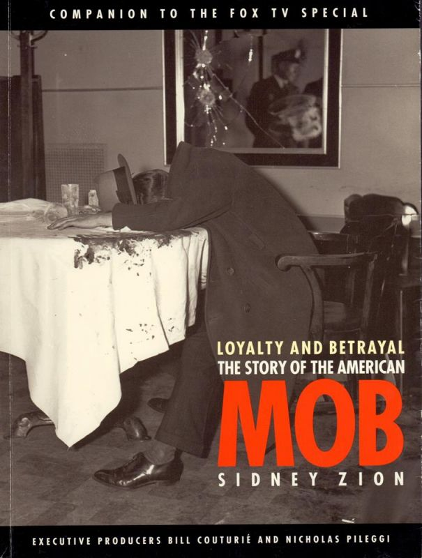 Zion, Sidney. Loyalty and betrayal. The story of the American Mob. (With interviews from the FOX TV Special).