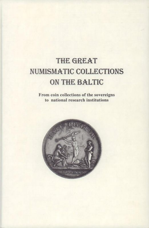The great numismatic collections on the Baltic. From coin collections of the sovereigns to national research institutions.