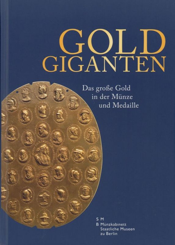 Kluge, Bernd / Alram, Michael (Hrsg.). Goldgiganten. Das große Gold in der Münze und Medaille.