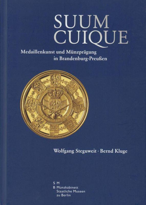 Steguweit, Wolfgang / Kluge, Bernd. Suum cuique. Medaillenkunst und Münzprägung in Brandenburg-Preußen.