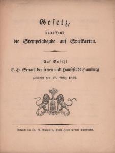Gesetz, betreffend die Stempelabgabe auf Spielkarten. Auf Befehl E. H. Senats der freien und Hansestadt Hamburg publicirt den 17. März 1862.