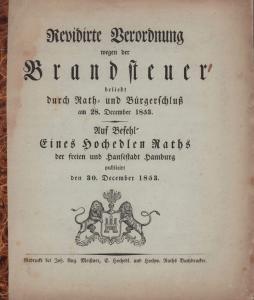Revidirte Verordnung wegen der Brandsteuer beliebt durch Rath= und Bürgerschluß am 28. December 1853. Auf Befehl eines Hochedlen Raths der freien und Hansestadt Hamburg publicirt den 30. December 1853.