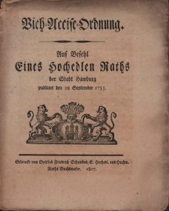 Vieh-Accise-Ordnung. Auf Befehl Eines Hochedlen Raths der Stadt Hamburg publicirt den 28. Septembr. 1753.