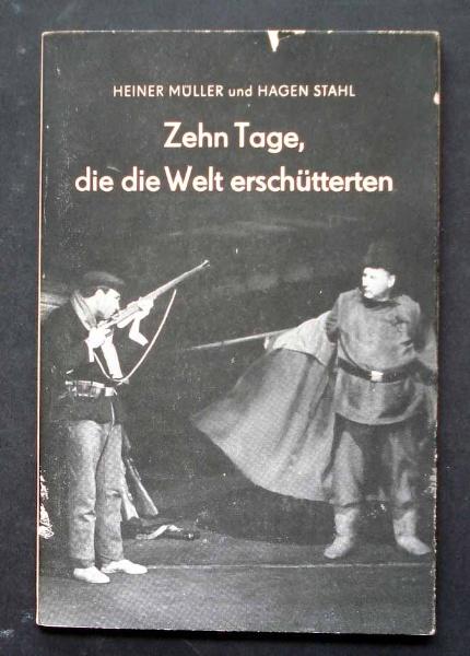 Heiner Müller und Hagen Stahl: Zehn Tage, die die Welt erschütterten.