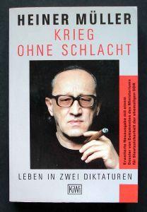 Heiner Müller: Krieg ohne Schlacht. Leben in zwei Diktaturen.