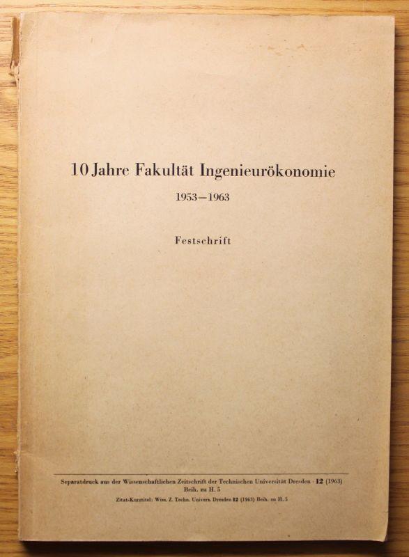 Festschrift 10 Jahre Fakultät Ingenieurökonomie 1953-1963 Geschichte TU Dresden
