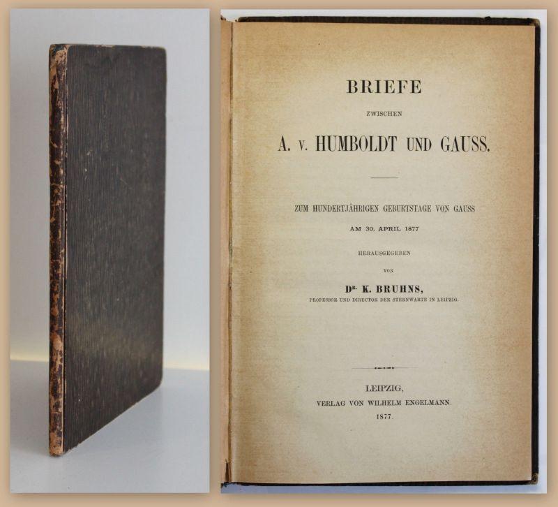 Bruhns Briefe von A. v. Humboldt an Gauss 1877 Mathematiker Forscher EA rara