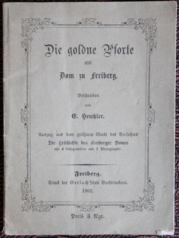 Heuchler Die goldene Pforte am Dom zu Freiberg 1862 Geschichte Ortskunde xz