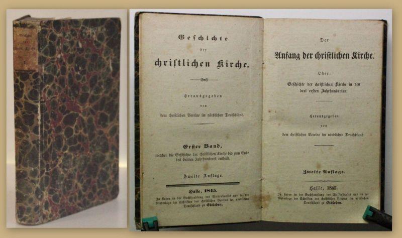 Geschichte der christlichen Kirche Der Anfang der christlichen Kirche 1. Bd 1845